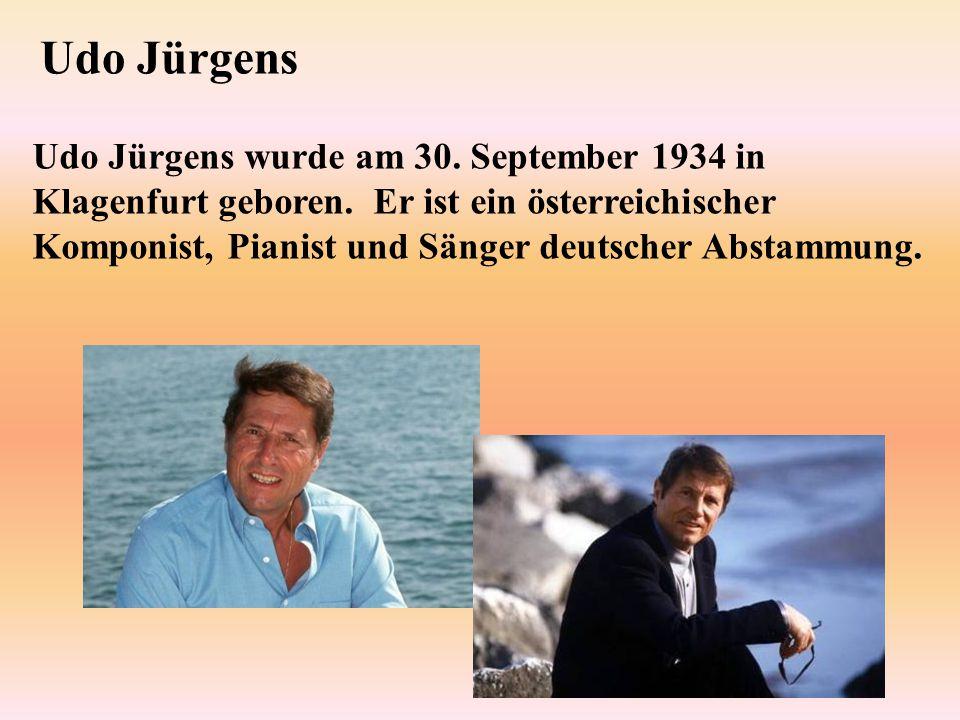 Udo Jürgens Udo Jürgens wurde am 30. September 1934 in Klagenfurt geboren. Er ist ein österreichischer Komponist, Pianist und Sänger deutscher Abstamm