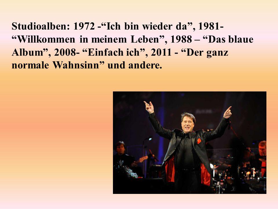 """Studioalben: 1972 -""""Ich bin wieder da"""", 1981- """"Willkommen in meinem Leben"""", 1988 – """"Das blaue Album"""", 2008- """"Einfach ich"""", 2011 - """"Der ganz normale Wa"""