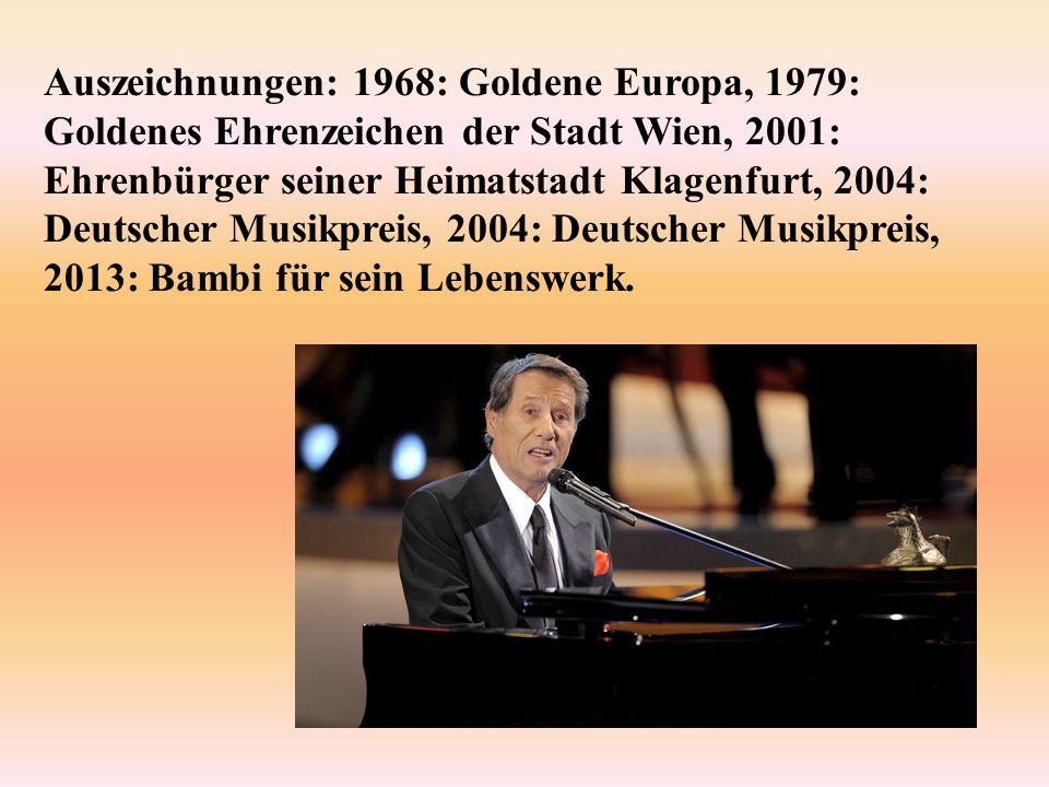 Auszeichnungen: 1968: Goldene Europa, 1979: Goldenes Ehrenzeichen der Stadt Wien, 2001: Ehrenbürger seiner Heimatstadt Klagenfurt, 2004: Deutscher Mus