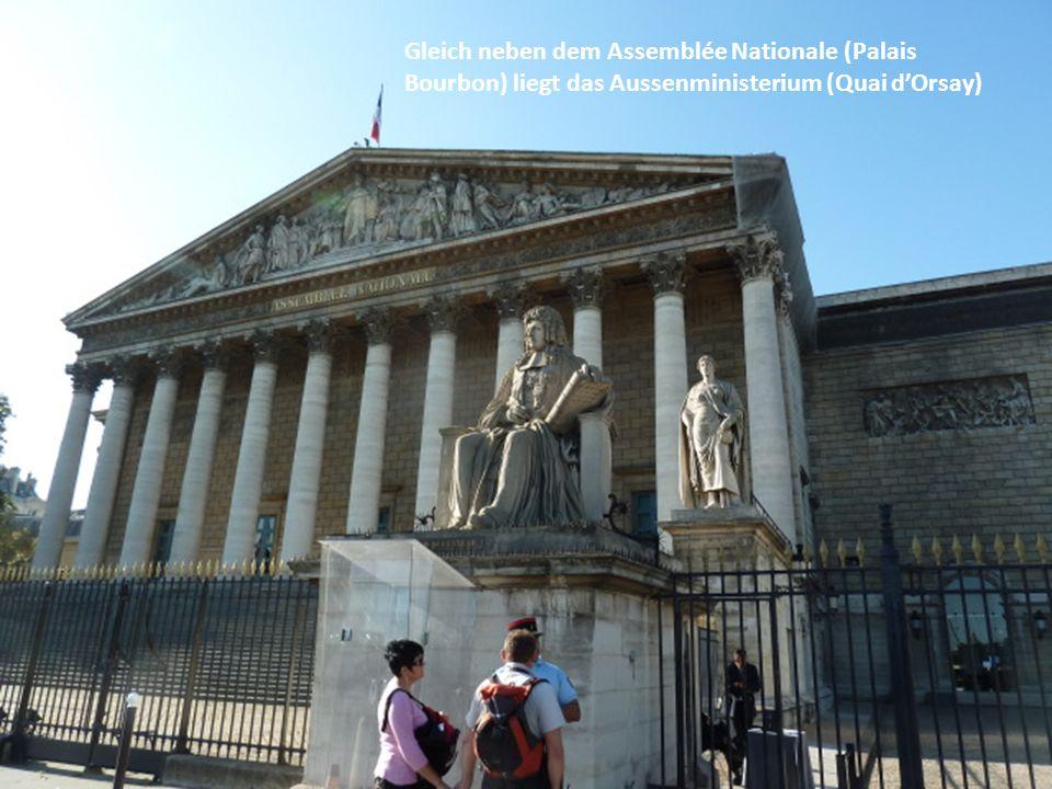 Gleich neben dem Assemblée Nationale (Palais Bourbon) liegt das Aussenministerium (Quai d'Orsay)