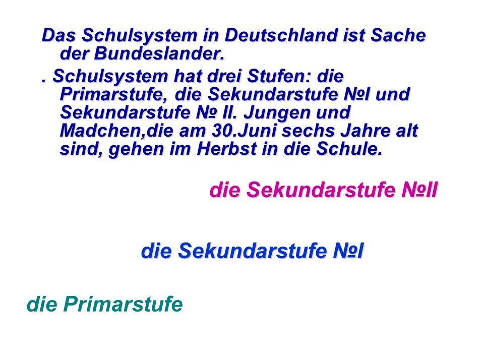 Das Schulsystem in Deutschland ist Sache der Bundeslander..