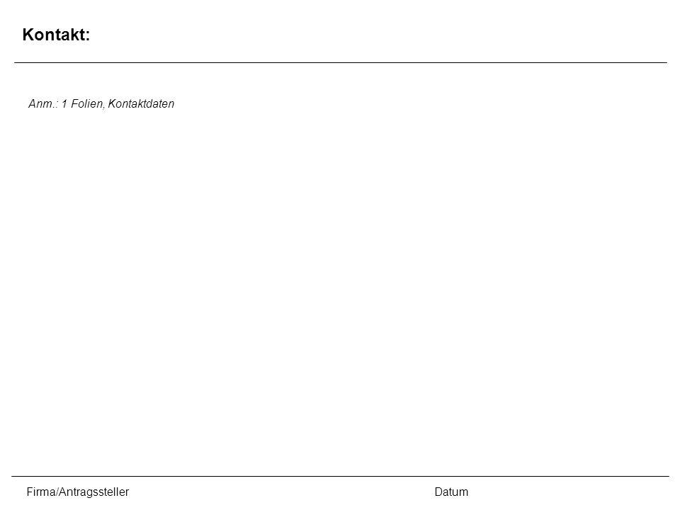 Firma/AntragsstellerDatum Kontakt: Anm.: 1 Folien, Kontaktdaten