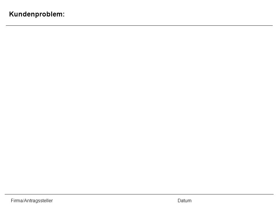 Firma/AntragsstellerDatum Kundenproblem:
