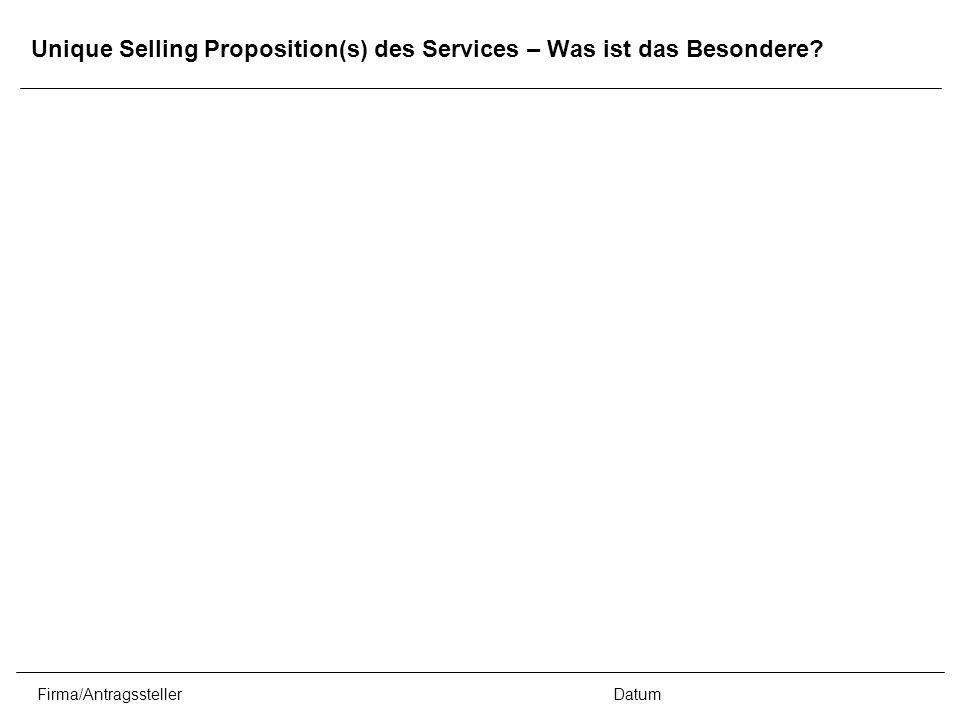 Firma/AntragsstellerDatum Unique Selling Proposition(s) des Services – Was ist das Besondere