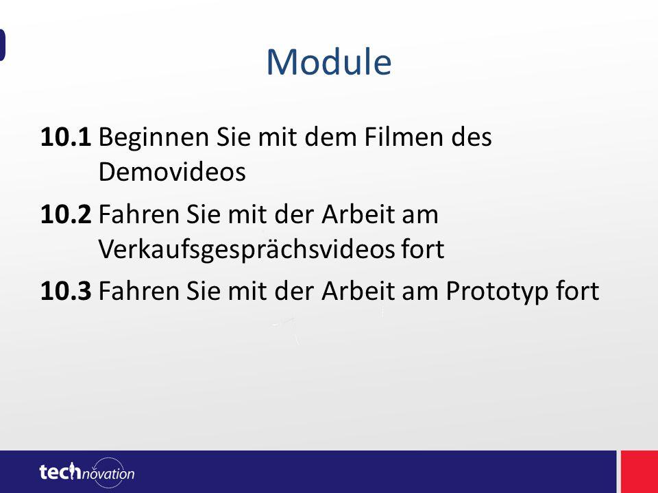 Module 10.1Beginnen Sie mit dem Filmen des Demovideos 10.2Fahren Sie mit der Arbeit am Verkaufsgesprächsvideos fort 10.3Fahren Sie mit der Arbeit am Prototyp fort