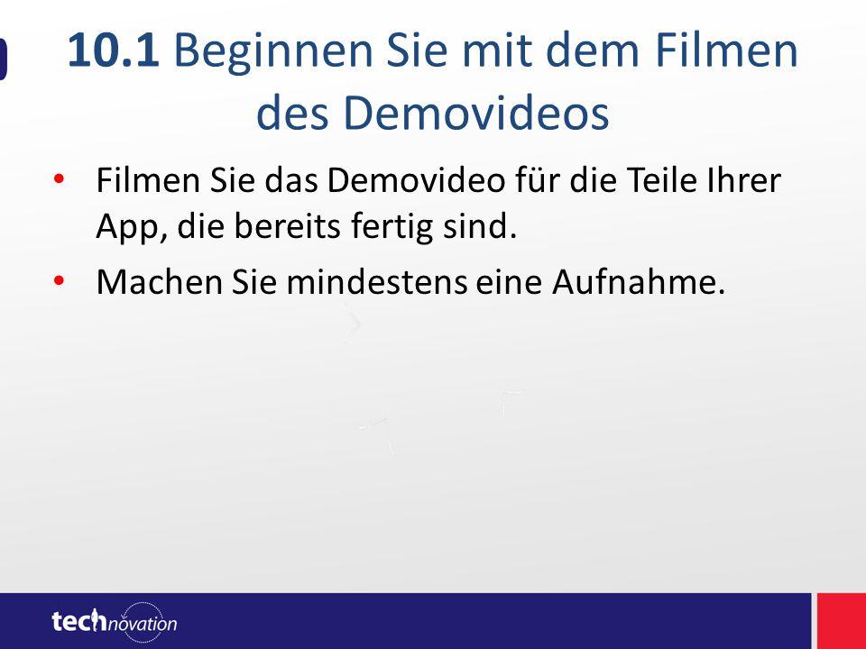 10.1 Beginnen Sie mit dem Filmen des Demovideos Filmen Sie das Demovideo für die Teile Ihrer App, die bereits fertig sind.