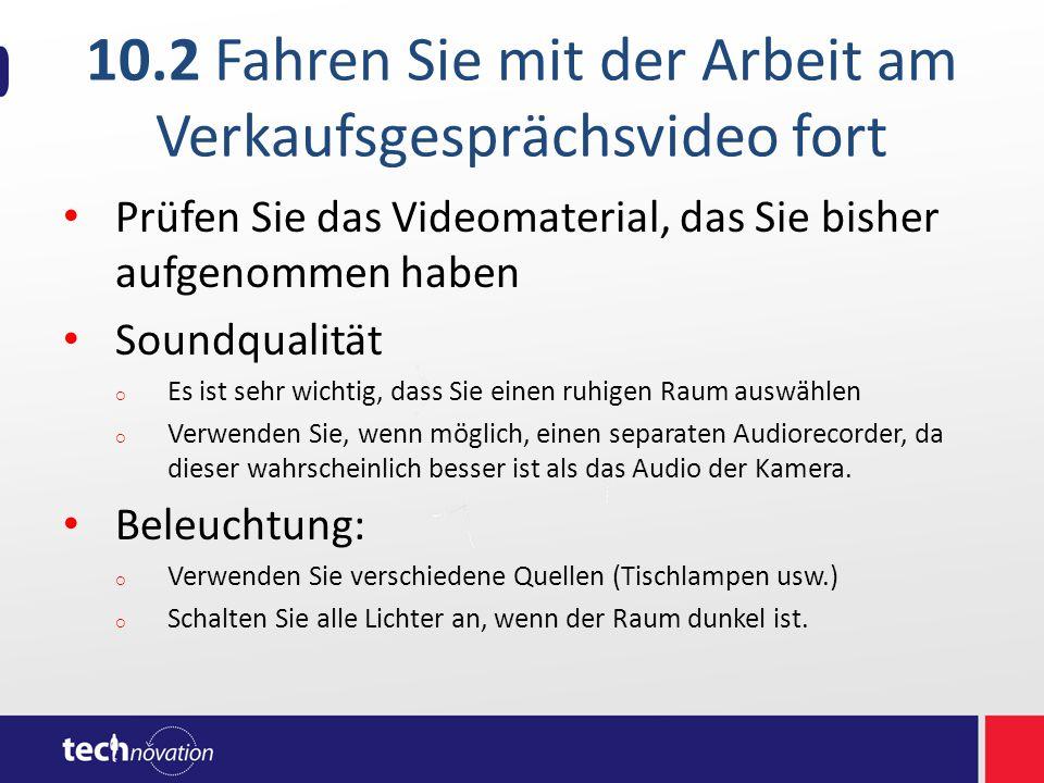 10.2 Fahren Sie mit der Arbeit am Verkaufsgesprächsvideo fort Prüfen Sie das Videomaterial, das Sie bisher aufgenommen haben Soundqualität  Es ist sehr wichtig, dass Sie einen ruhigen Raum auswählen  Verwenden Sie, wenn möglich, einen separaten Audiorecorder, da dieser wahrscheinlich besser ist als das Audio der Kamera.