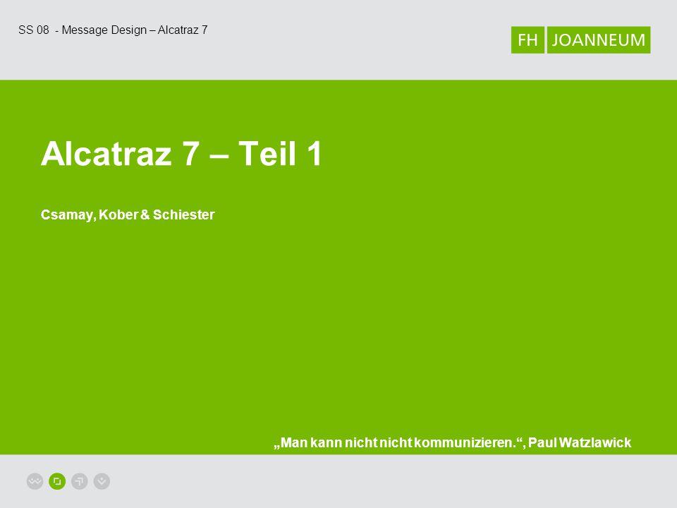 """SS 08 - Message Design – Alcatraz 7 Alcatraz 7 – Teil 1 Csamay, Kober & Schiester """"Man kann nicht nicht kommunizieren. , Paul Watzlawick"""