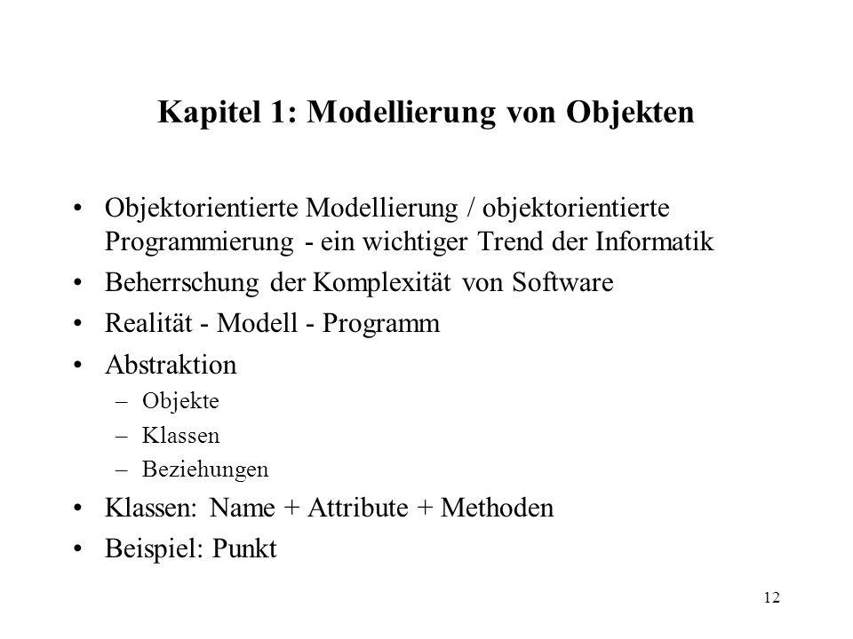12 Kapitel 1: Modellierung von Objekten Objektorientierte Modellierung / objektorientierte Programmierung - ein wichtiger Trend der Informatik Beherrs