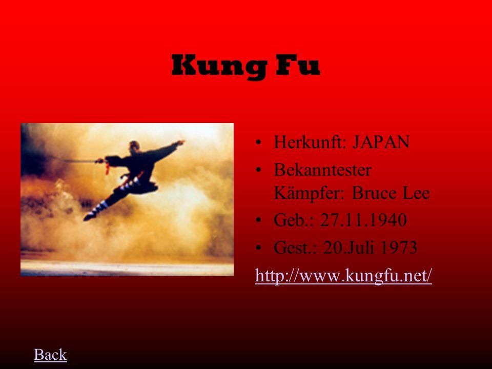 Kung Fu Herkunft: JAPAN Bekanntester Kämpfer: Bruce Lee Geb.: 27.11.1940 Gest.: 20.Juli 1973 http://www.kungfu.net/ Back