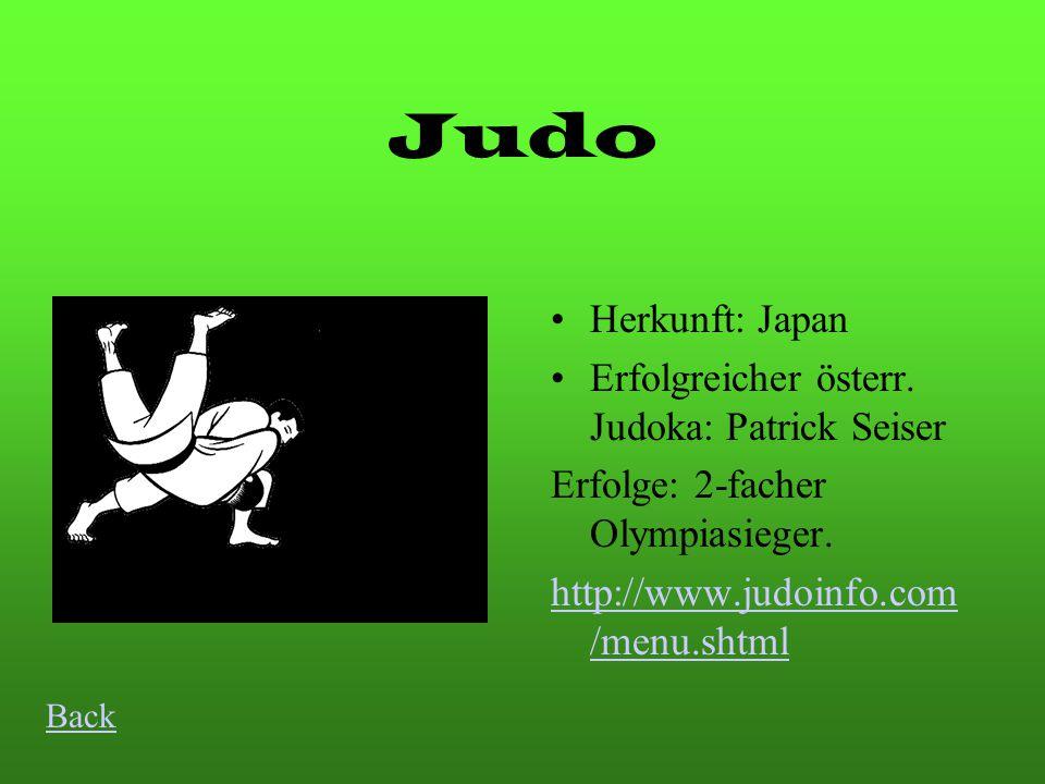 Judo Herkunft: Japan Erfolgreicher österr.Judoka: Patrick Seiser Erfolge: 2-facher Olympiasieger.