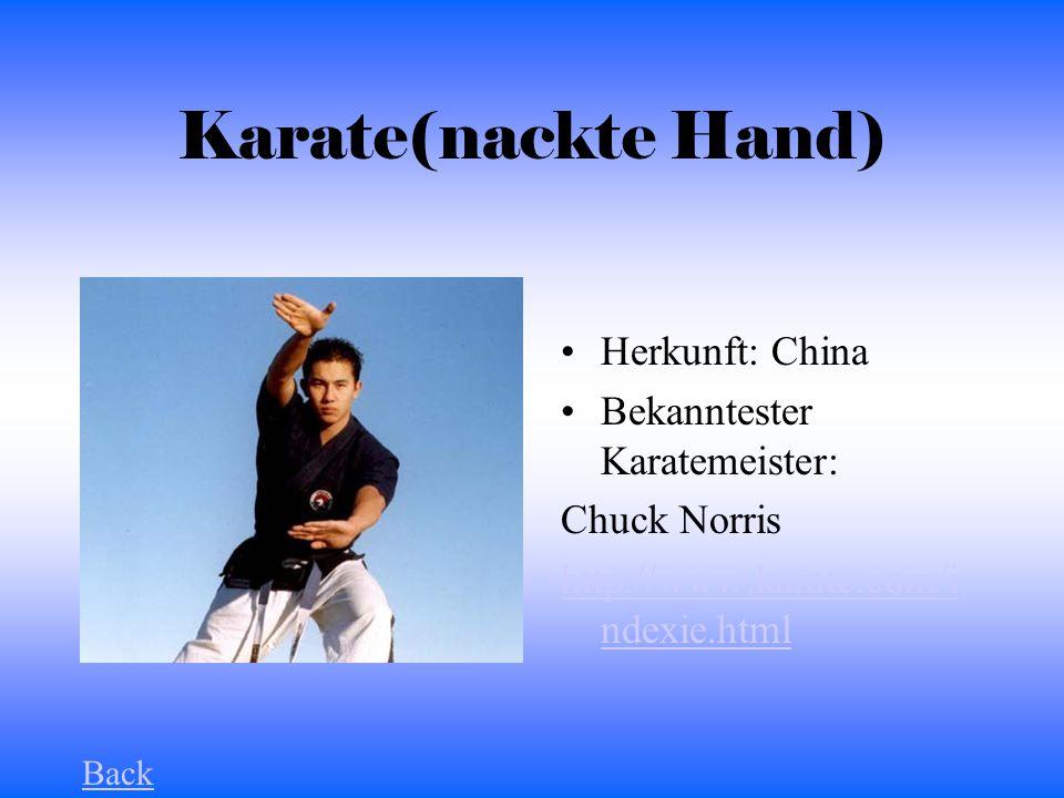 Karate(nackte Hand) Herkunft: China Bekanntester Karatemeister: Chuck Norris http://www.karate.com/i ndexie.html Back