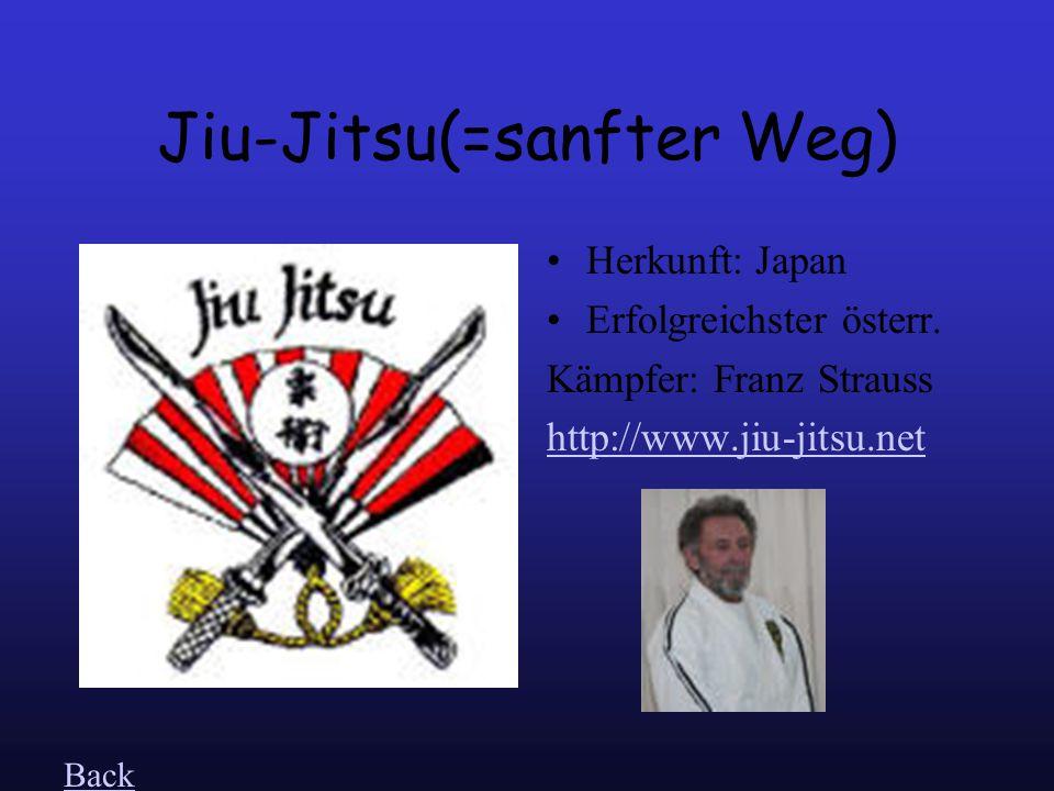 Jiu-Jitsu(=sanfter Weg) Herkunft: Japan Erfolgreichster österr.
