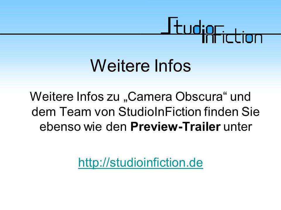 """Weitere Infos Weitere Infos zu """"Camera Obscura und dem Team von StudioInFiction finden Sie ebenso wie den Preview-Trailer unter http://studioinfiction.de"""
