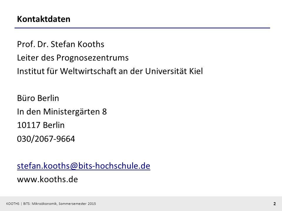 KOOTHS   BiTS: Mikroökonomik, Sommersemester 2015 2 Kontaktdaten Prof. Dr. Stefan Kooths Leiter des Prognosezentrums Institut für Weltwirtschaft an de