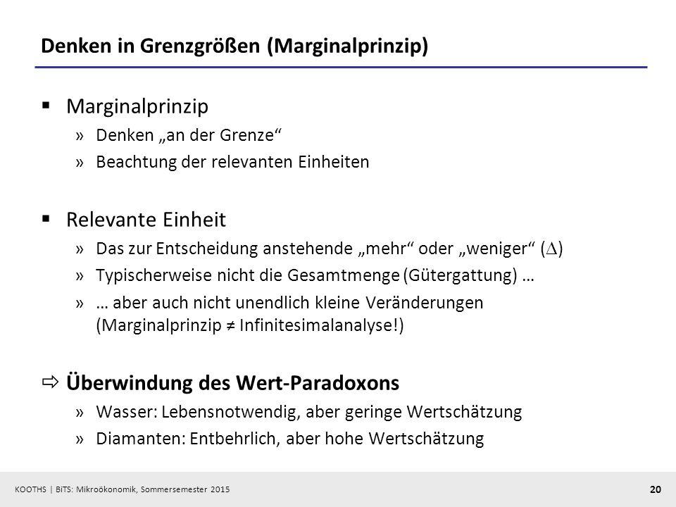 """KOOTHS   BiTS: Mikroökonomik, Sommersemester 2015 20 Denken in Grenzgrößen (Marginalprinzip)  Marginalprinzip »Denken """"an der Grenze"""" »Beachtung der"""