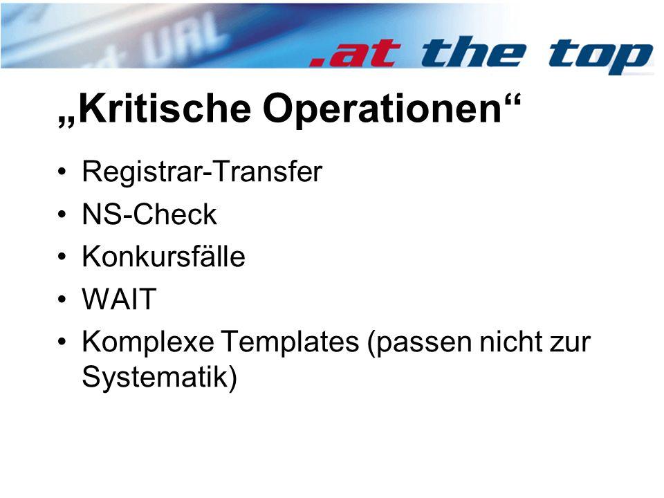 """""""Kritische Operationen Registrar-Transfer NS-Check Konkursfälle WAIT Komplexe Templates (passen nicht zur Systematik)"""
