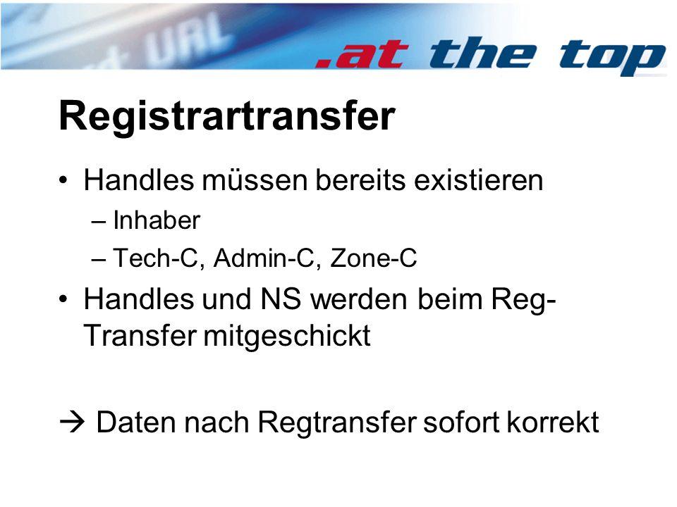 Registrartransfer Handles müssen bereits existieren –Inhaber –Tech-C, Admin-C, Zone-C Handles und NS werden beim Reg- Transfer mitgeschickt  Daten nach Regtransfer sofort korrekt