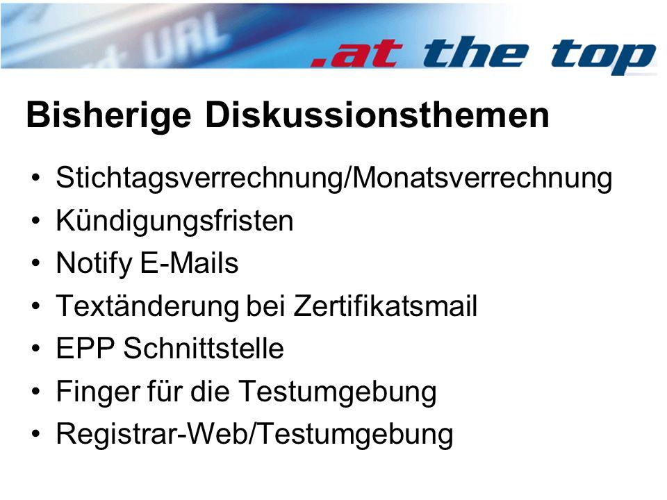 Bisherige Diskussionsthemen Stichtagsverrechnung/Monatsverrechnung Kündigungsfristen Notify E-Mails Textänderung bei Zertifikatsmail EPP Schnittstelle Finger für die Testumgebung Registrar-Web/Testumgebung