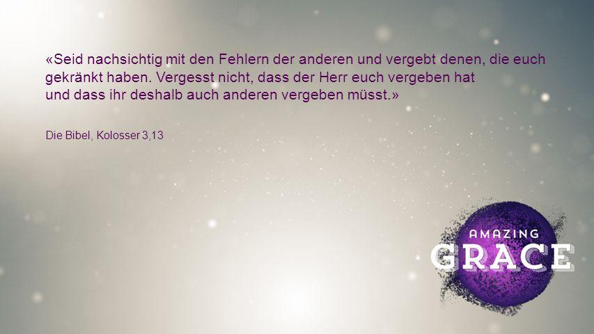 FULLSCREEN «Seid nachsichtig mit den Fehlern der anderen und vergebt denen, die euch gekränkt haben.