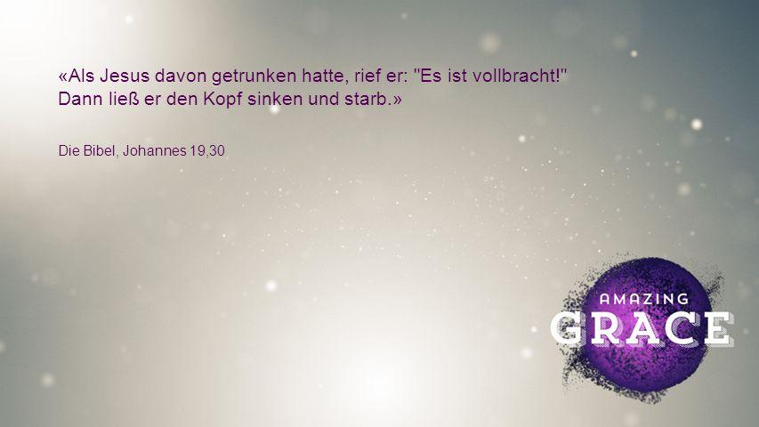 FULLSCREEN «Als Jesus davon getrunken hatte, rief er: Es ist vollbracht! Dann ließ er den Kopf sinken und starb.» Die Bibel, Johannes 19,30