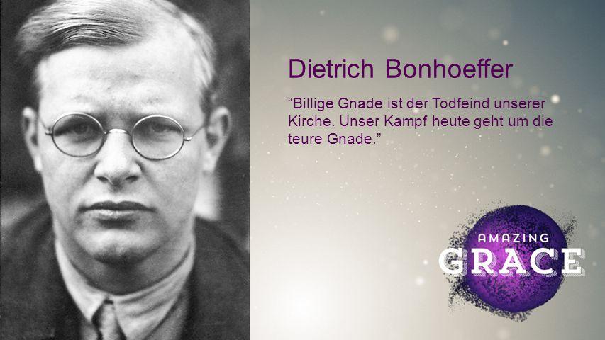 FOTOBACKGROUND Dietrich Bonhoeffer Billige Gnade ist der Todfeind unserer Kirche.