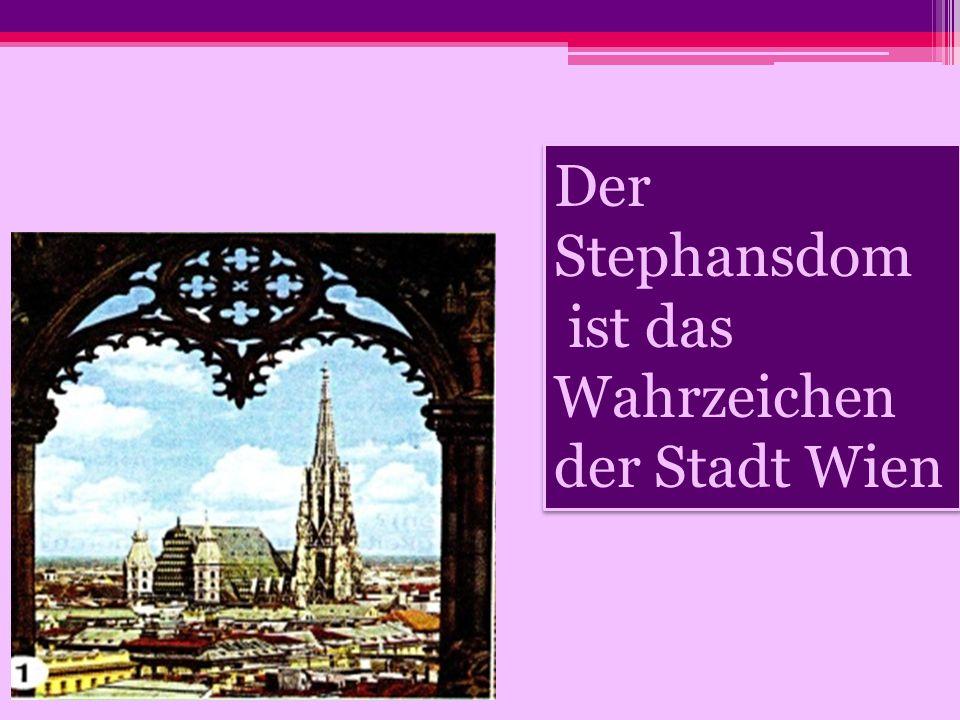Der Stephansdom ist das Wahrzeichen der Stadt Wien Der Stephansdom ist das Wahrzeichen der Stadt Wien