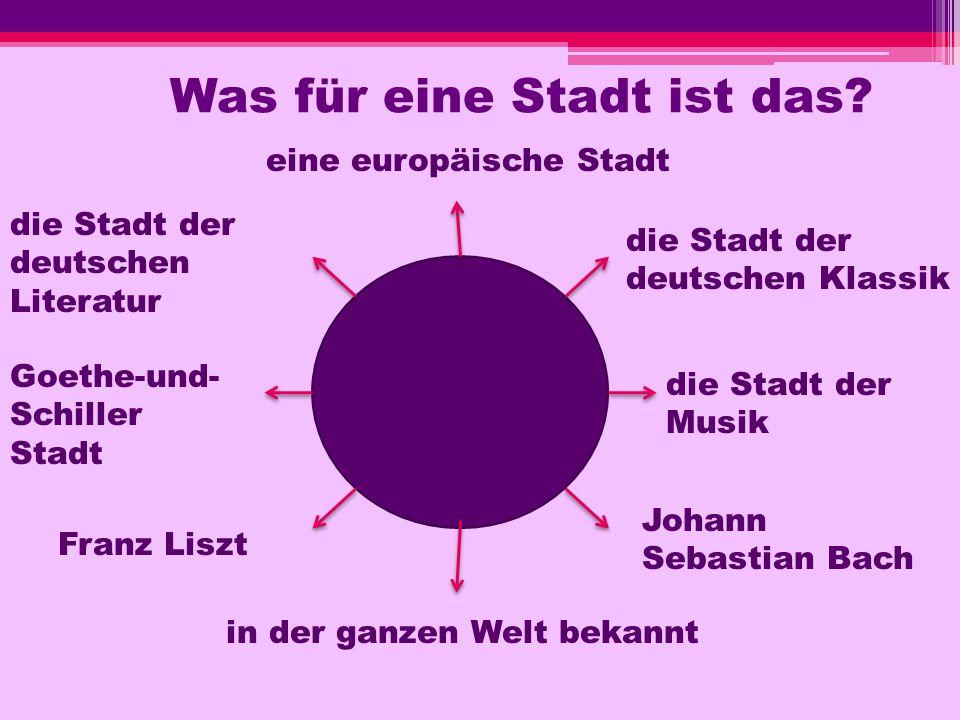 Was für eine Stadt ist das? eine europäische Stadt die Stadt der deutschen Klassik die Stadt der deutschen Literatur die Stadt der Musik Goethe-und- S