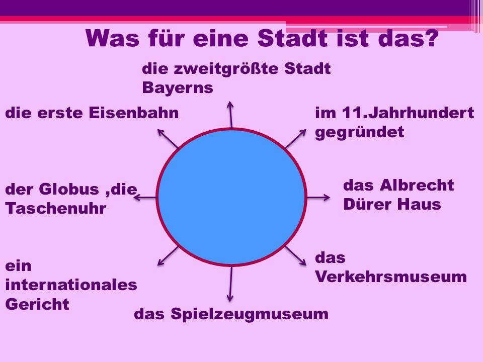 Was für eine Stadt ist das? die zweitgrößte Stadt Bayerns im 11.Jahrhundert gegründet das Albrecht Dürer Haus das Verkehrsmuseum das Spielzeugmuseum d