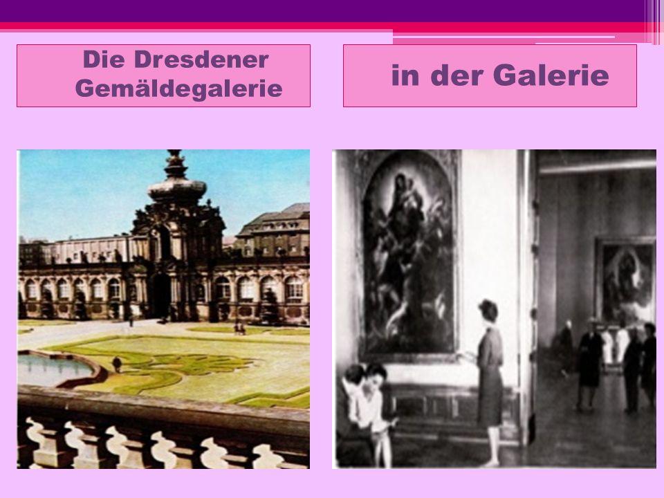 Die Dresdener Gemäldegalerie in der Galerie