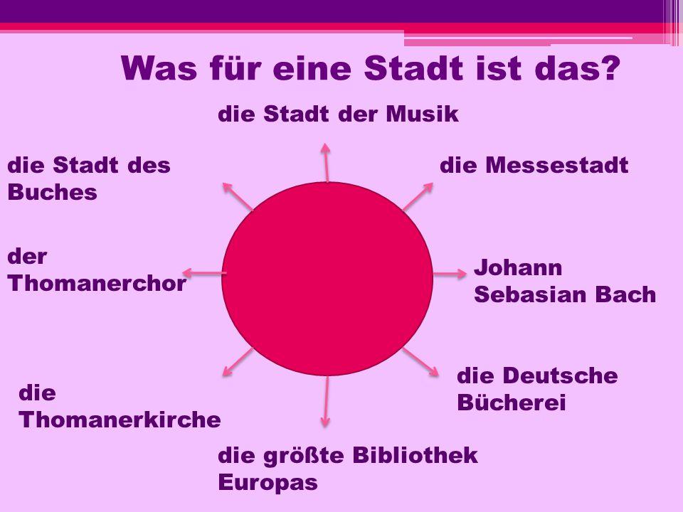 Was für eine Stadt ist das? die Stadt des Buches die Stadt der Musik die Messestadt die größte Bibliothek Europas der Thomanerchor Johann Sebasian Bac