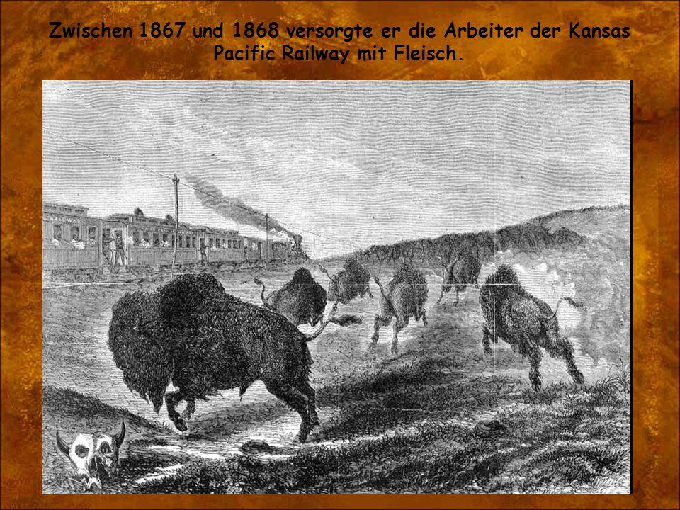Zwischen 1867 und 1868 versorgte er die Arbeiter der Kansas Pacific Railway mit Fleisch.