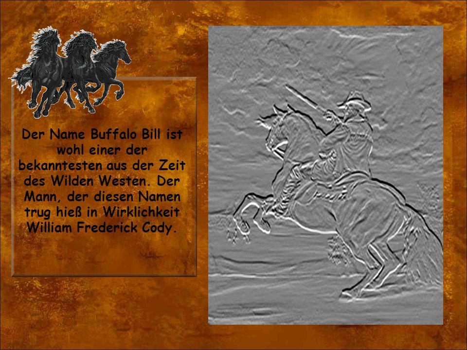 Der Name Buffalo Bill ist wohl einer der bekanntesten aus der Zeit des Wilden Westen.