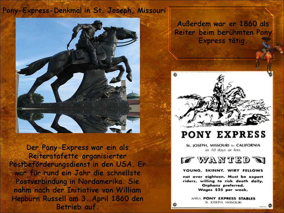 Pony-Express-Denkmal in St. Joseph, Missouri Der Pony-Express war ein als Reiterstafette organisierter Postbeförderungsdienst in den USA. Er war für r