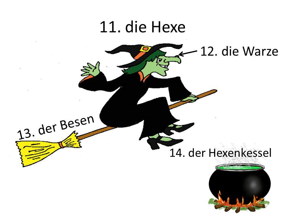 11. die Hexe 13. der Besen 12. die Warze 14. der Hexenkessel