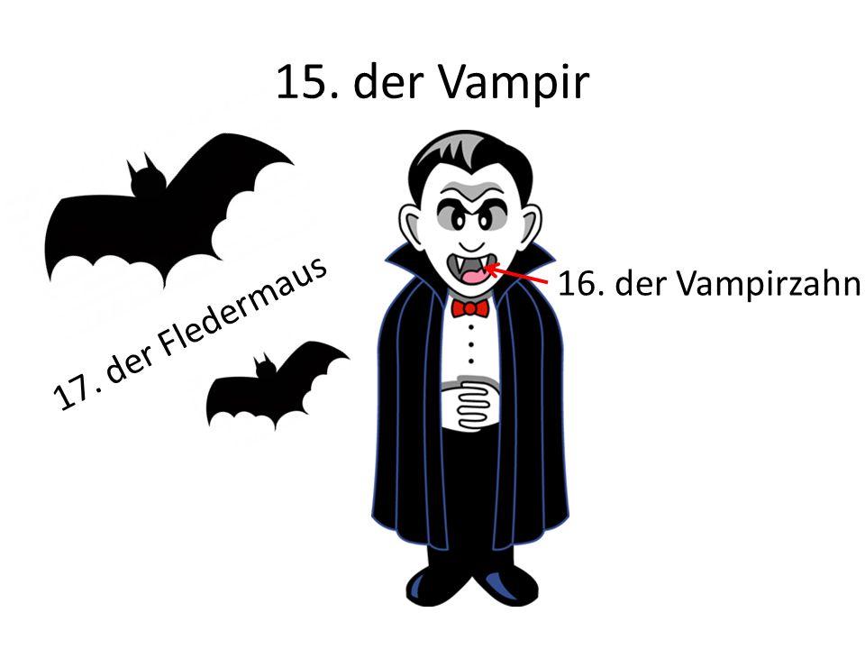15. der Vampir 17. der Fledermaus 16. der Vampirzahn