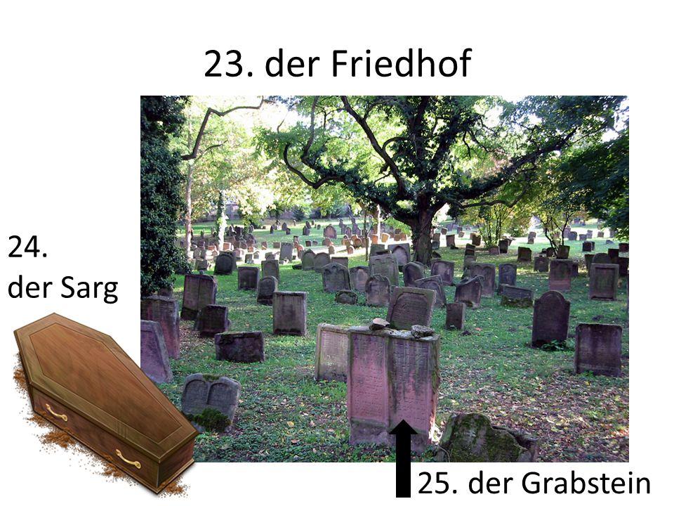 23. der Friedhof 25. der Grabstein 24. der Sarg