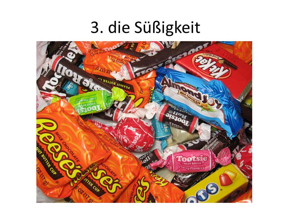 3. die Süßigkeit