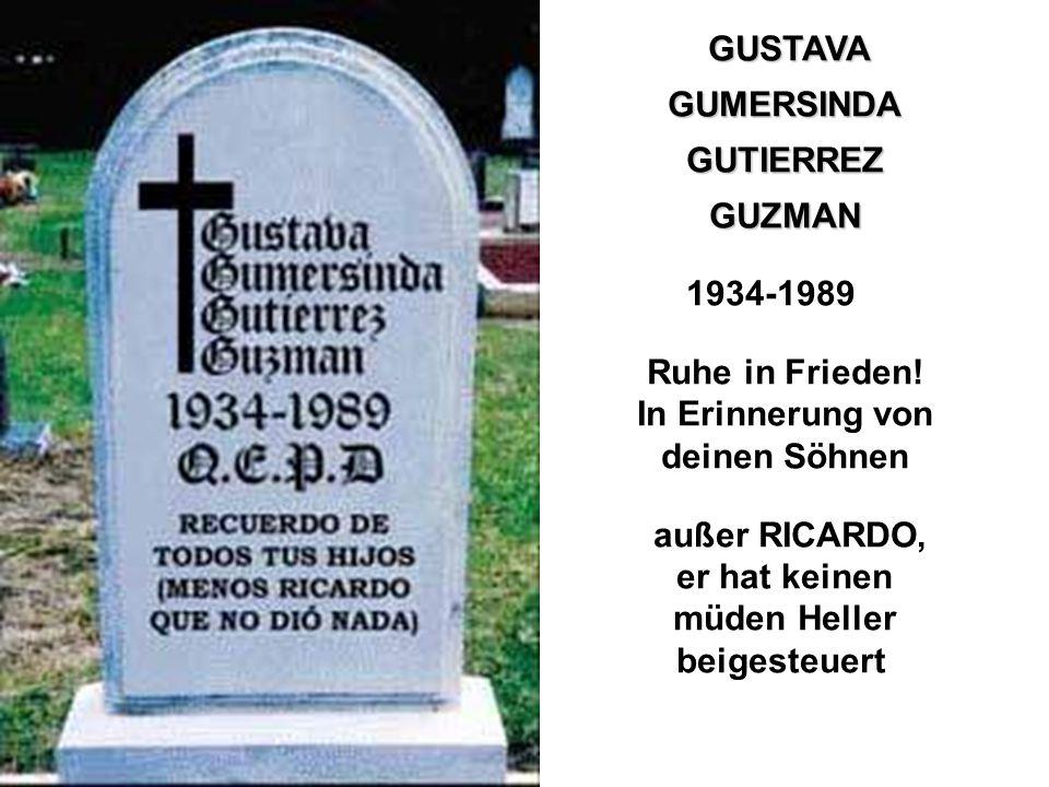 GUSTAVA GUMERSINDAGUTIERREZGUZMAN 1934-1989 Ruhe in Frieden! In Erinnerung von deinen Söhnen außer RICARDO, er hat keinen müden Heller beigesteuert