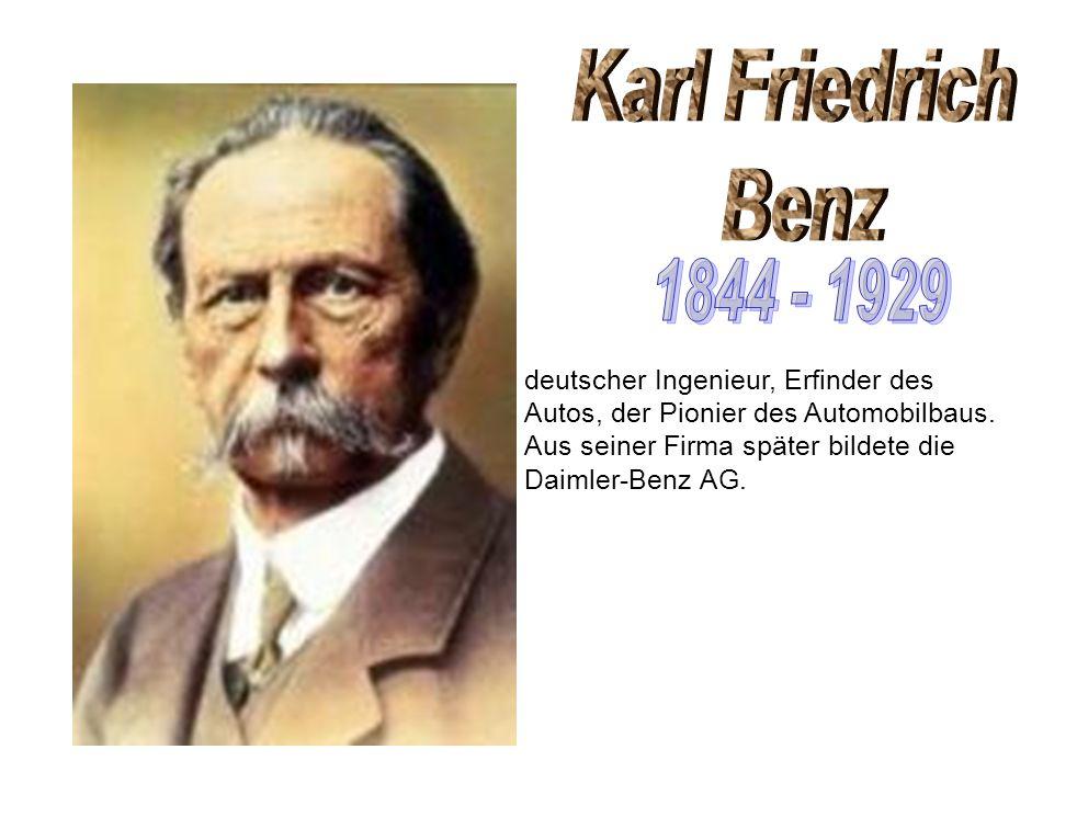 deutscher Ingenieur, Erfinder des Autos, der Pionier des Automobilbaus. Aus seiner Firma später bildete die Daimler-Benz AG.