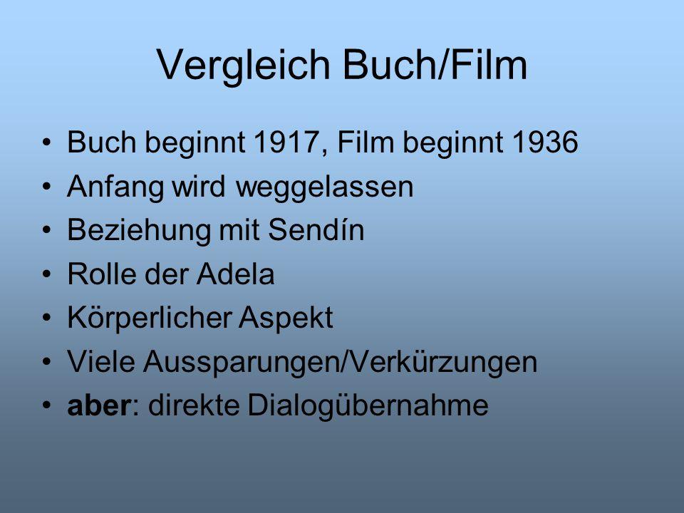 Vergleich Buch/Film Buch beginnt 1917, Film beginnt 1936 Anfang wird weggelassen Beziehung mit Sendín Rolle der Adela Körperlicher Aspekt Viele Ausspa