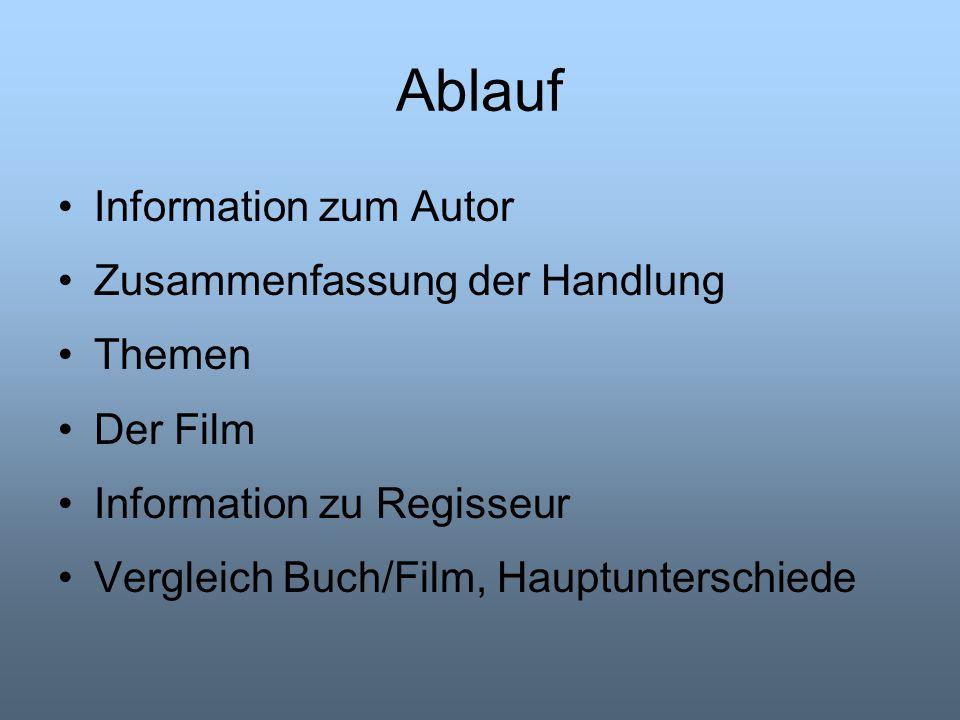 Ablauf Information zum Autor Zusammenfassung der Handlung Themen Der Film Information zu Regisseur Vergleich Buch/Film, Hauptunterschiede