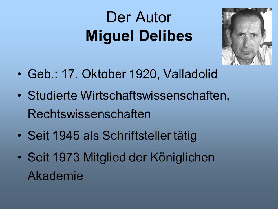 Der Autor Miguel Delibes Geb.: 17. Oktober 1920, Valladolid Studierte Wirtschaftswissenschaften, Rechtswissenschaften Seit 1945 als Schriftsteller tät