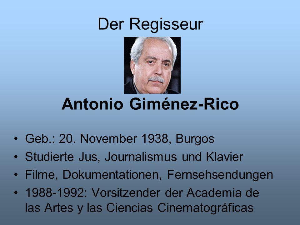 Der Regisseur Antonio Giménez-Rico Geb.: 20. November 1938, Burgos Studierte Jus, Journalismus und Klavier Filme, Dokumentationen, Fernsehsendungen 19