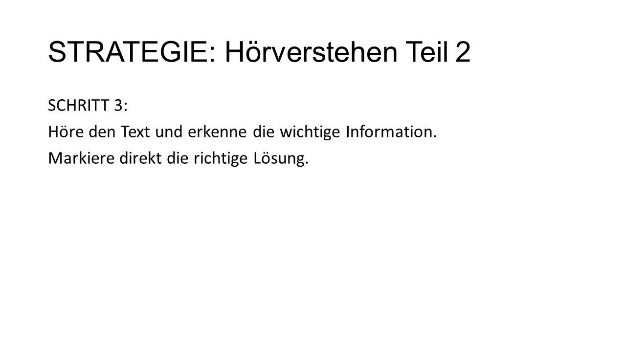 STRATEGIE: Hörverstehen Teil 2 SCHRITT 3: Höre den Text und erkenne die wichtige Information. Markiere direkt die richtige Lösung.