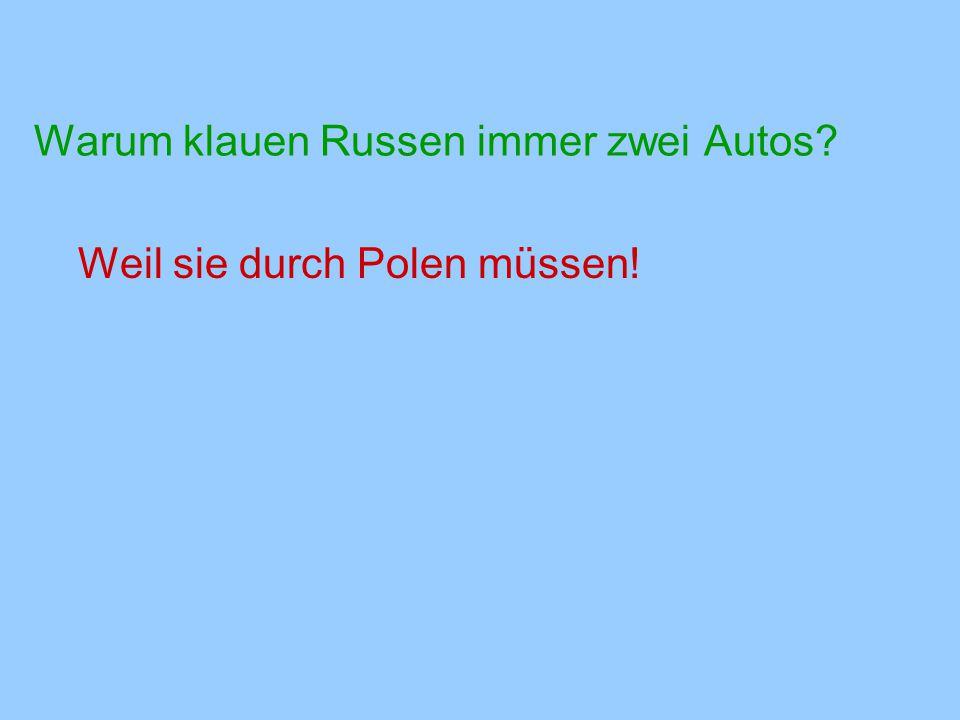 Warum klauen Russen immer zwei Autos? Weil sie durch Polen müssen!