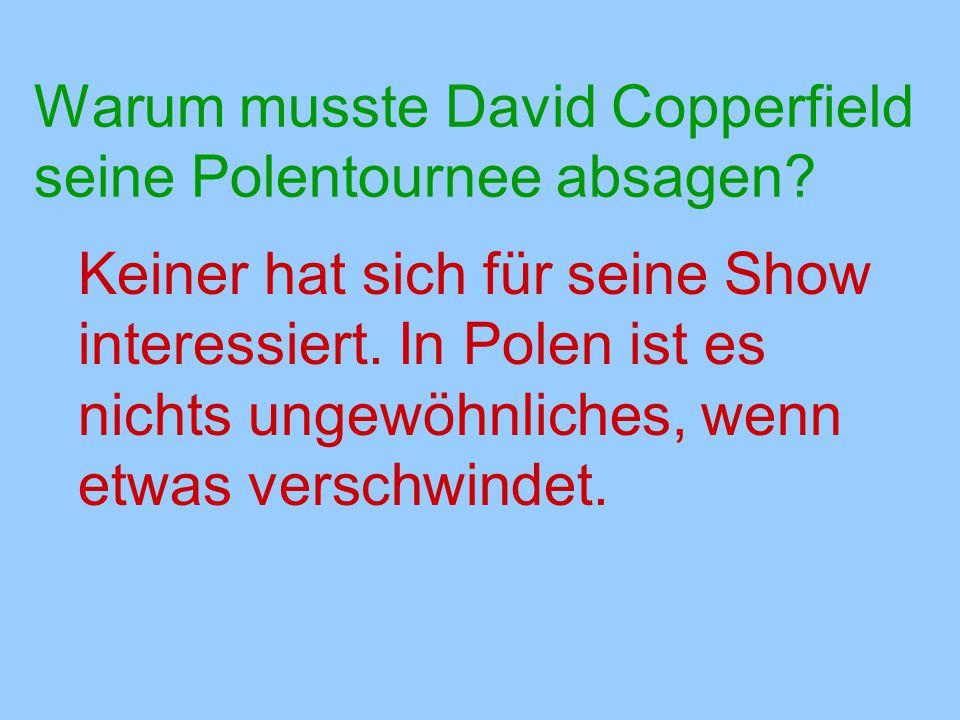 Warum musste David Copperfield seine Polentournee absagen? Keiner hat sich für seine Show interessiert. In Polen ist es nichts ungewöhnliches, wenn et