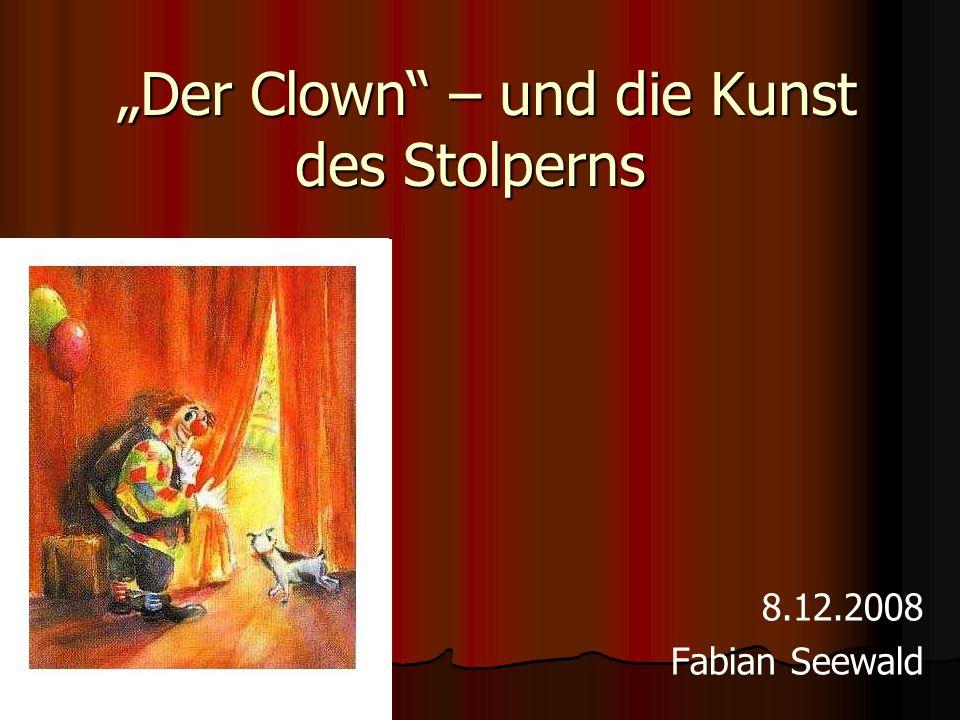 """""""Der Clown – und die Kunst des Stolperns 8.12.2008 Fabian Seewald"""