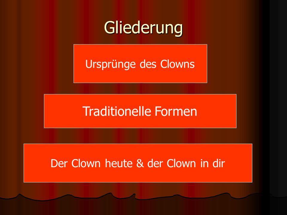 Gliederung Ursprünge des Clowns Traditionelle Formen Der Clown heute & der Clown in dir