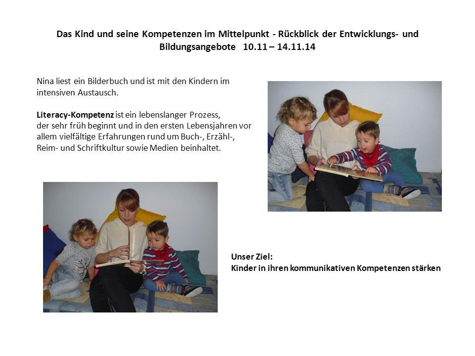 Das Kind und seine Kompetenzen im Mittelpunkt - Rückblick der Entwicklungs- und Bildungsangebote 10.11 – 14.11.14 Nina liest ein Bilderbuch und ist mit den Kindern im intensiven Austausch.